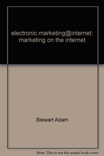 Electronic Marketing and the Internet
