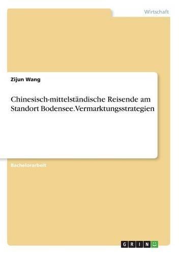 Chinesisch-Mittelstandische Reisende Am Standort Bodensee. Vermarktungsstrategien  [Wang, Zijun] (Tapa Blanda)