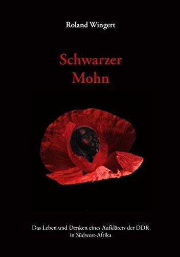 Schwarzer Mohn: Das Leben und Denken eines Aufklärers der DDR in Südwest-Afrika