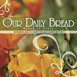 Our Daily Bread: Hymns of Grace by Various Artists