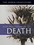 The Arden Shakespeare Book of Quotations on Death, , 1903436532