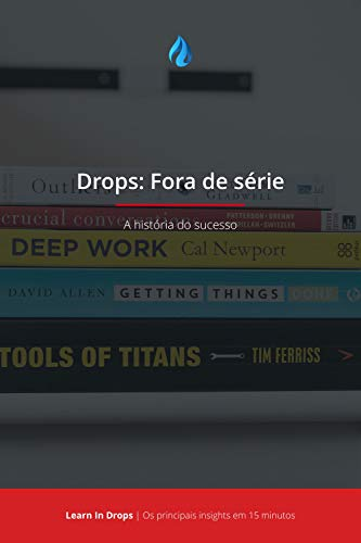 Drops: Resumo do Livro: Fora de série - Outliers - A história do sucesso: Os principais insights da obra de Malcolm Gladwell em 15 minutos