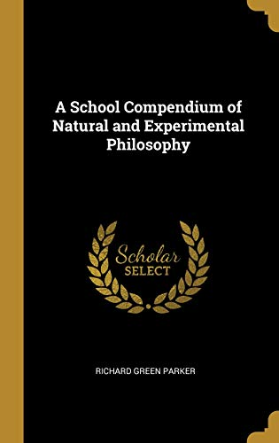 A School Compendium of Natural and Experimental Philosophy (A School Compendium Of Natural And Experimental Philosophy)