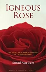 Igneous Rose: The Magic, Sexual Energy, and Mind of the Inner Buddha (Timeless Gnostic Wisdom) Aun Weor, Samael ( Author ) Jan-01-2007 Paperback