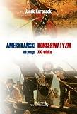 img - for Amerykanski konserwatyzm na progu XXI wieku book / textbook / text book
