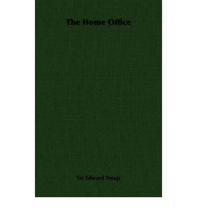 Download [ The Home Office ] By Troup, Sir Edward ( Author ) [ 2006 ) [ Paperback ] ebook