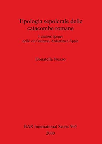 Tipologia Sepocrale delle Catacombe Romaine (BAR International Series) (Italian Edition) (Donatella Series)