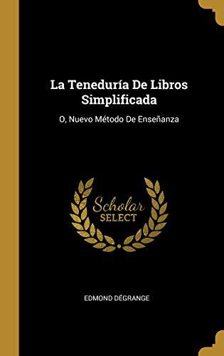 La Teneduría de Libros Simplificada: O, Nuevo Método de Enseñanza