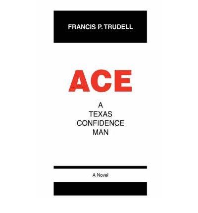 Ace: A Texas Confidence Man (Paperback) - Common ePub fb2 book