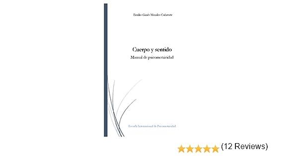 Cuerpo y sentido: Manual de psicomotricidad eBook: Emilio Ginés Morales Cañavate: Amazon.es: Tienda Kindle