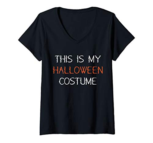 Womens This Is My Halloween Costume Quick Easy Hallowee Costume V-Neck T-Shirt