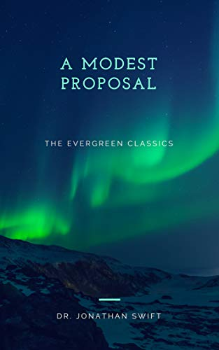 a modest proposal illustrated the evergreen classics  kindle  a modest proposal illustrated the evergreen classics by swift dr search essays in english also argumentative essay thesis example examples of a proposal essay