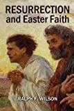 Resurrection and Easter Faith, Ralph F. Wilson, 0984734015