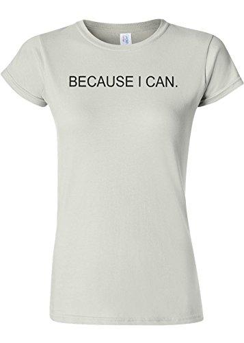 公平議題デモンストレーションBecause I Can Funny Novelty White Women T Shirt Top-S