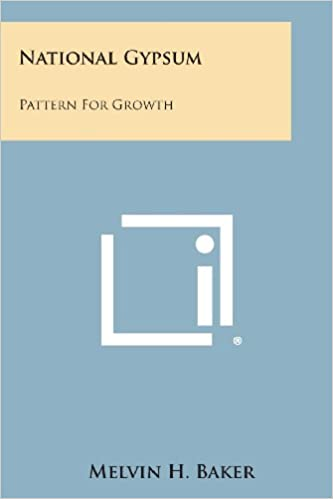 National Gypsum: Pattern for Growth: Melvin H Baker