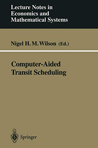 Computer-Aided Transit Scheduling: Proceedings, Cambridge, M.A., U.S.A., August 1997 (Lecture Notes in Economics and Mat