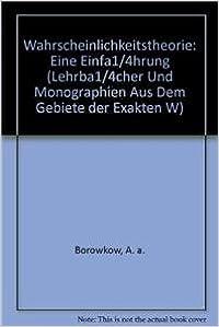 Wahrscheinlichkeitstheorie: Eine Einführung (Lehrbücher und Monographien aus dem Gebiete der exakten Wissenschaften)