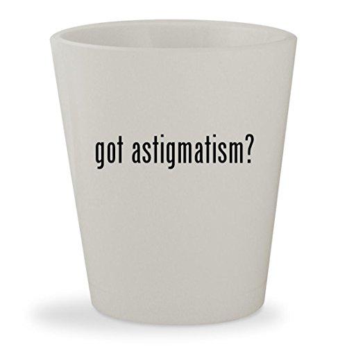 got astigmatism? - White Ceramic 1.5oz Shot Glass