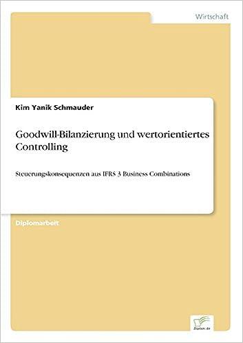 Goodwill-Bilanzierung und wertorientiertes Controlling: Steuerungskonsequenzen aus IFRS 3 Business Combinations