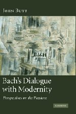 Bach's Dialogue with Modernity: Perspectives on the Passions by John Butt