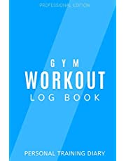 Gym Workout Log Book: Personal Training Diary: Track your progress through 100 workouts: set fitness goals: professional edition training diary ideal for all motivated people and suitable for all workout types