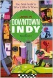 Living in Downtown Indy Your Total Guide to Whats What /& Where