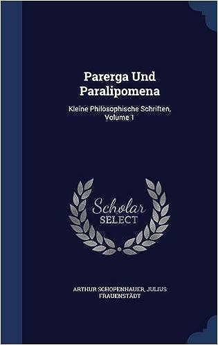 Book Parerga Und Paralipomena: Kleine Philosophische Schriften, Volume 1