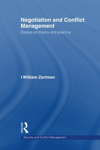 Negotiation and Conflict Management: Essays on Theory and Practice (Security and Conflict Management) by Zartman William Zartman I William