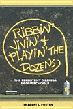 Ribbin', Jivin' and Playin' the Dozens : The Persistent Dilemma in Our Schools, Foster, Herbert L., 0884109828