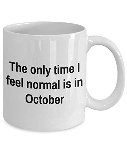 Halloween Horror Nights Mug - The only time I feel normal is in October - Funny Coffee Tea Te Cup Novelty Gift Idea For -