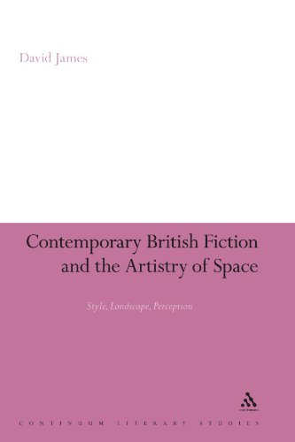 Contemporary British Fiction and the Artistry of Space: Style, Landscape, Perception (Continuum Literary Studies)