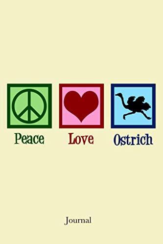 Peace Love Ostrich Journal: Cute Ostriches Notebook