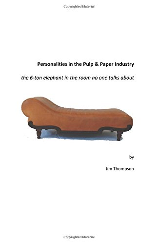 Download Personalities in the Pulp & Paper Industry: the 6-ton elephant in the room no one talks about pdf