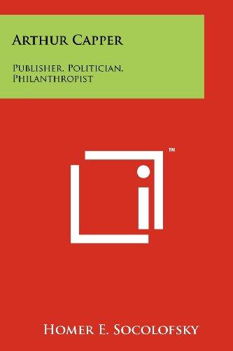 Arthur Capper: Publisher, Politician, Philanthropist
