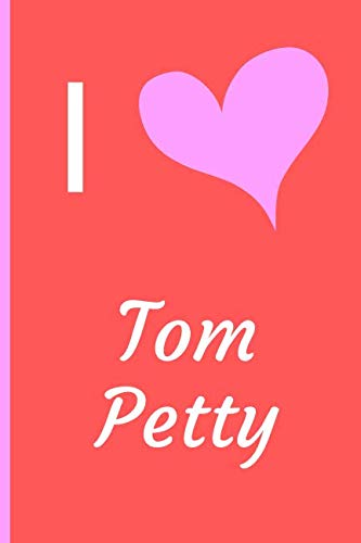 I Love Tom Petty: Fan Novelty Notebook / Journal / Diary 120 Lined Pages (6