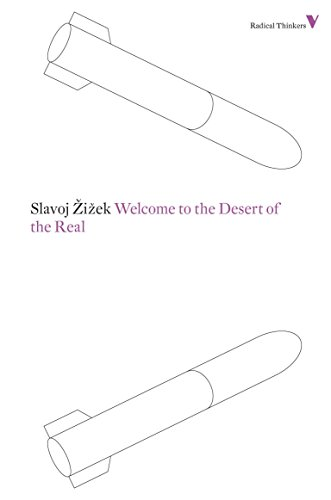 Welcome to the Desert of the Real: Five Essays on September 11 and Related Dates (Radical Thinkers)