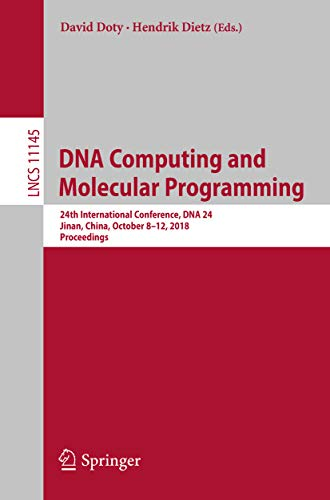 Cellular Software - DNA Computing and Molecular Programming: 24th International Conference, DNA 24, Jinan, China, October 8–12, 2018, Proceedings (Lecture Notes in Computer Science Book 11145)