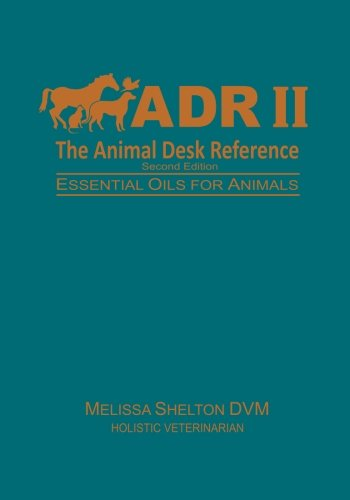 The Animal Desk Reference II: Essential Oils for Animals