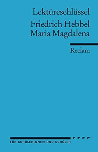 Friedrich Hebbel: Maria Magdalena. Lektüreschlüssel
