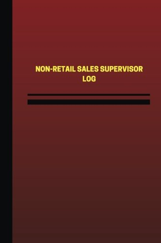 Read Online Non-Retail Sales Supervisor Log (Logbook, Journal - 124 pages, 6 x 9 inches): Non-Retail Sales Supervisor Logbook (Red Cover, Medium) (Unique Logbook/Record Books) PDF
