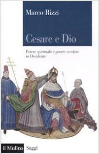 Cesare e Dio: Potere spirituale e potere secolare in Occidente (Saggi) (Italian Edition)