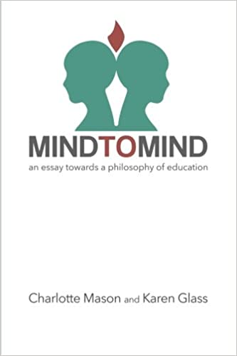 mind to mind an essay towards a philosophy of education  mind to mind an essay towards a philosophy of education charlotte mason karen glass 9781505692686 com books