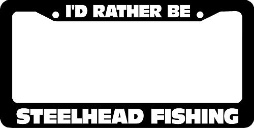 I'd Rather Be Steelhead Fishing License Plate Frame Tag, Slim Aluminum Metal Car Plate Frame with Screw Caps - 2 Holes Car License Plate Cover for US Vehicles