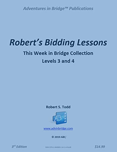 Robert's Bidding Lessons:  Levels 3 and 4: This Week in Bridge Collection