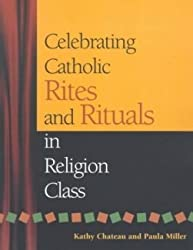 Celebrating Catholic Rites and Rituals in Religion Class