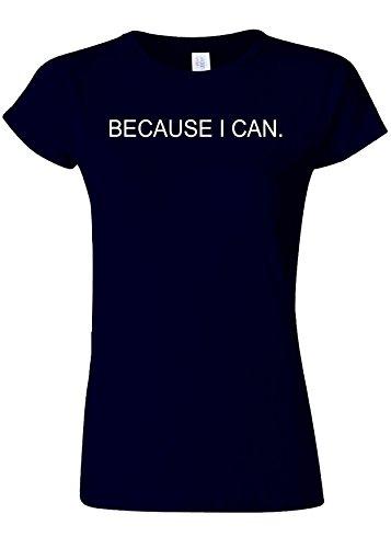 受け入れた福祉ジレンマBecause I Can Funny Novelty Navy Women T Shirt Top-XXL