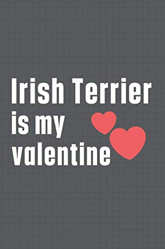 Irish Terrier is my valentine: For Irish Water Spaniel Dog Fans 1
