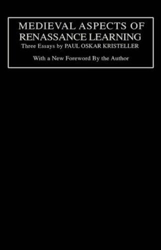 Medieval Aspects of Renaissance Learning: Three Essays by Paul Oskar Kristeller by Columbia University Press