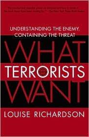 What Terrorists Want Publisher: Random House Trade Paperbacks