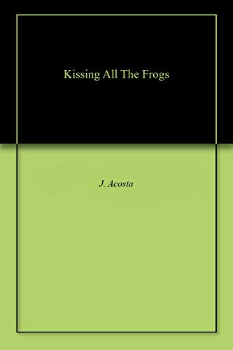 Kissing All The Frogs by [Acosta, J.]